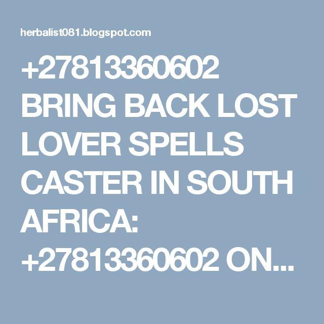 +27813360602 BRING BACK LOST LOVER SPELLS CASTER IN SOUTH AFRICA: +27813360602 ONLINE BRING BACK LOST LOVE SPELLS~MO...