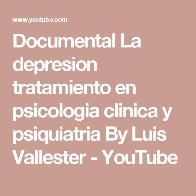 Documental La depresion tratamiento en psicologia clinica y psiquiatria By Luis Vallester - YouTube