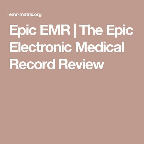 Epic EMR   The Epic Electronic Medical Record Review