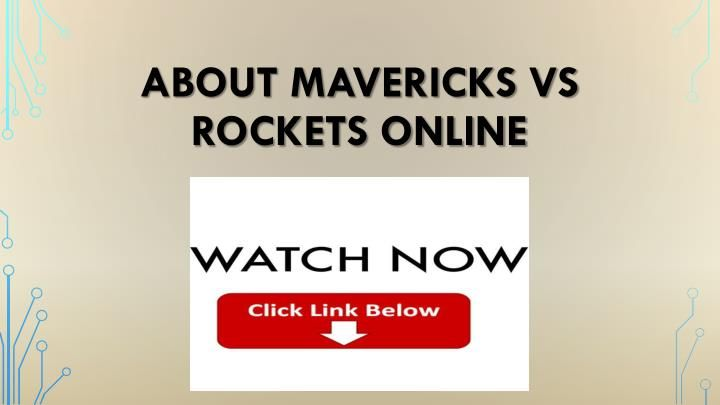 About Mavericks Vs Rockets Online All sports streams on this site are mobile friendly so u can follow your favorite team even if your on the road with your iphone or android. http://www.slideserve.com/livestreamz1/about-mavericks-vs-rockets-online #watch_Trail_Blazers_online #watch_Warriors_online #watch_Clippers_online #watch_Lakers_online #watch_Mavericks_online #watch_Rockets_online #watch_Grizzlies_online