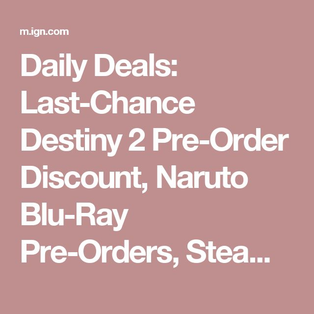 Daily Deals: Last-Chance Destiny 2 Pre-Order Discount, Naruto Blu-Ray Pre-Orders, Steam Link - IGN