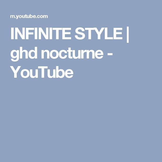 INFINITE STYLE   ghd nocturne - YouTube
