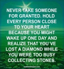 Never take someone for granted.: True Quotes, Inspiration, Life Lessons Quotes, Diamonds, Wake Up, Reality Check, Real Friends, Quotes Art, True Dat