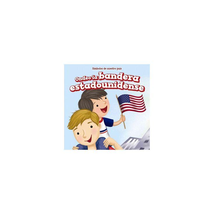 Ondeo la bandera estadounidense/ I Wave the American Flag (Vol 0) (Library) (Rosalie Gaddi)