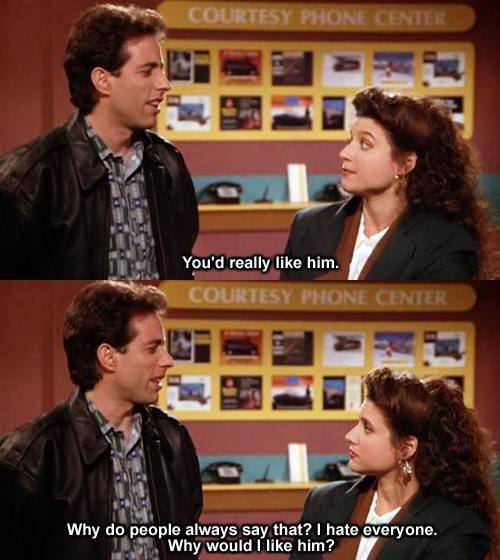 Haha, Seinfeld tells it like it is.