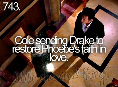 Cole sending Drake to restore Phoebe's faith in love. <3 Definitely one of my favorites!!