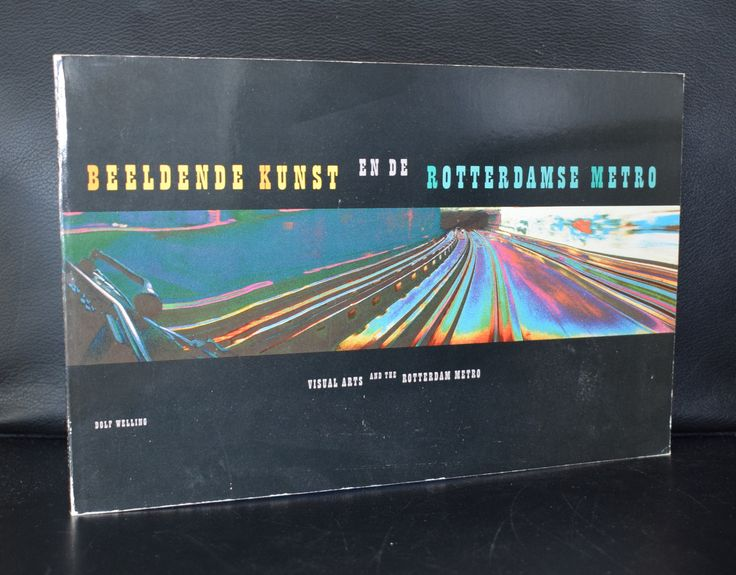Dolf Welling # BEELDENDE KUNST EN DE ROTTERDMASE METRO # 1987, nm