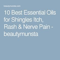 10 Best Essential Oils for Shingles Itch, Rash & Nerve Pain - beautymunsta