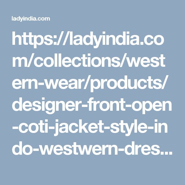 https://ladyindia.com/collections/western-wear/products/designer-front-open-coti-jacket-style-indo-westwern-dress-bollywood-new-fashion-trend-2016