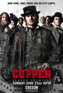"""Copper (2012 - ) """"New York, 1865. There are NO city limits."""" BBCAmerica on Sunday @ 10/9c"""