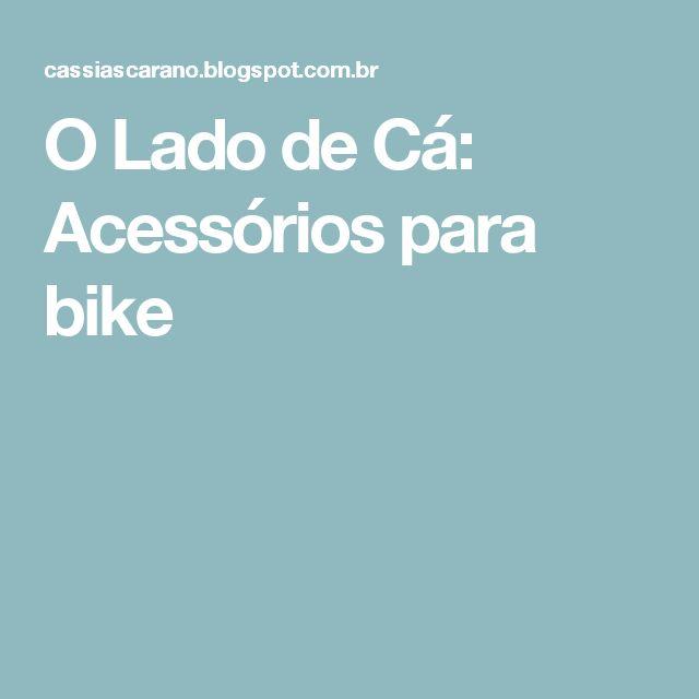 O Lado de Cá: Acessórios para bike