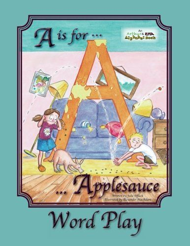 A is for Applesauce Word Play (Arthur & Zita Alphabet Books) (Volume 1) by Julie Affleck http://www.amazon.com/dp/1493788175/ref=cm_sw_r_pi_dp_nos9ub0KQZ1TG