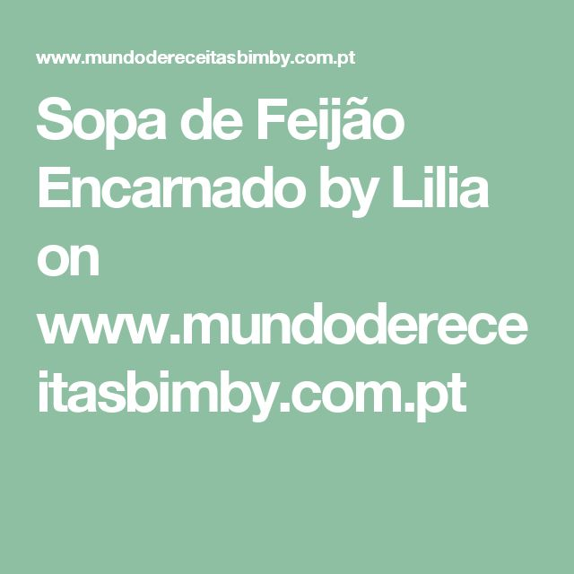 Sopa de Feijão Encarnado by Lilia  on www.mundodereceitasbimby.com.pt