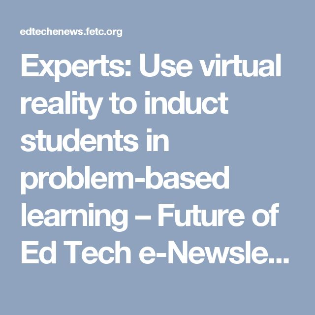 Experts: Use virtual reality to induct students in problem-based learning – Future of