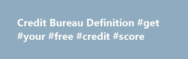 Credit Bureau Definition #get #your #free #credit #score http://credit.remmont.com/credit-bureau-definition-get-your-free-credit-score/  #credit bureau # Credit Bureau A Credit Bureau, also known as a Credit Reporting Agency or Consumer Reporting Agency, functions Read More...The post Credit Bureau Definition #get #your #free #credit #score appeared first on Credit.