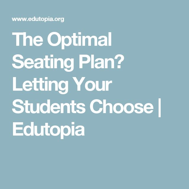The Optimal Seating Plan? Letting Your Students Choose | Edutopia
