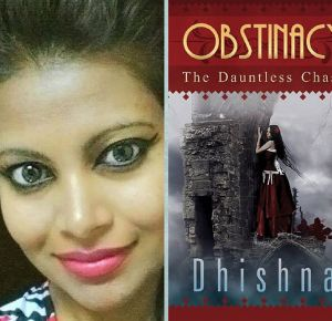 """In conversation with Dhishna Radhay.  Beautiful, talented, straight forward and amazingly humble Dhishna Radhay made a scintillating entry into the world of literature with her excellent debut novel """"Obstinacy-The Dauntless Chase""""."""