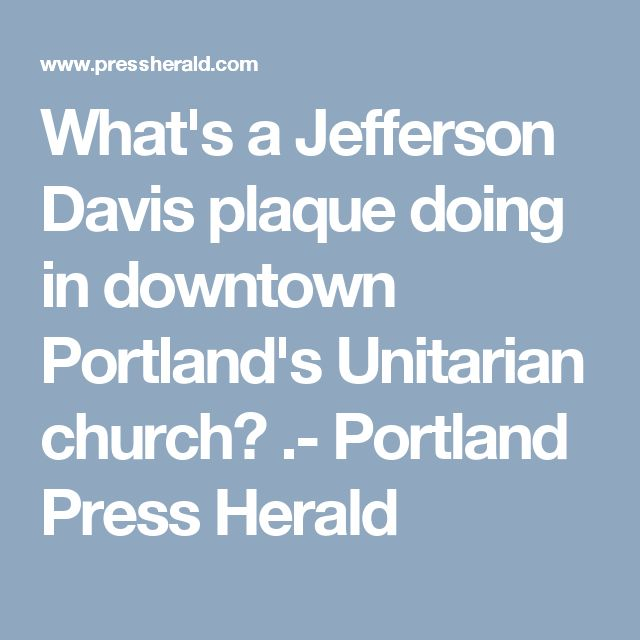What's a Jefferson Davis plaque doing in downtown Portland's Unitarian church? .- Portland Press Herald