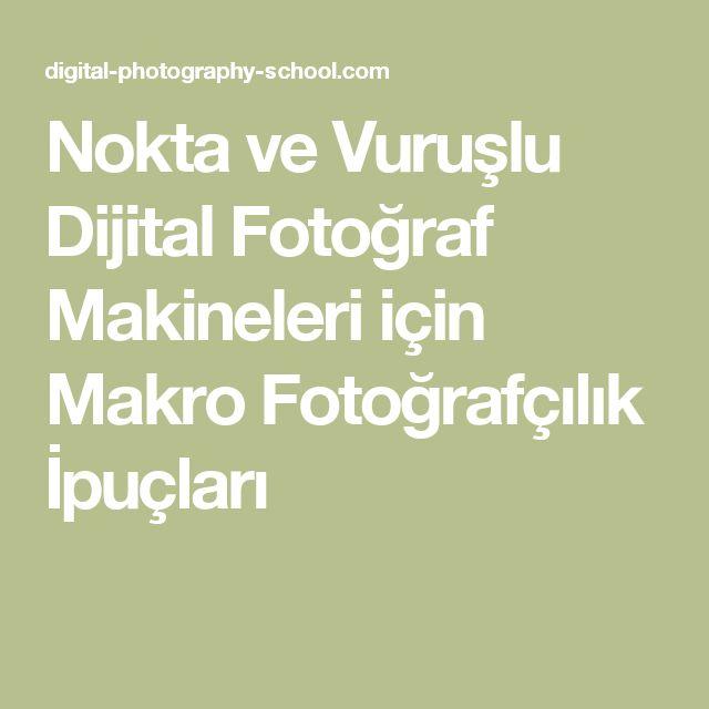 Nokta ve Vuruşlu Dijital Fotoğraf Makineleri için Makro Fotoğrafçılık İpuçları