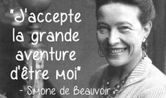 """I accept the great adventure of being me"" -------Simone de Beauvoir"