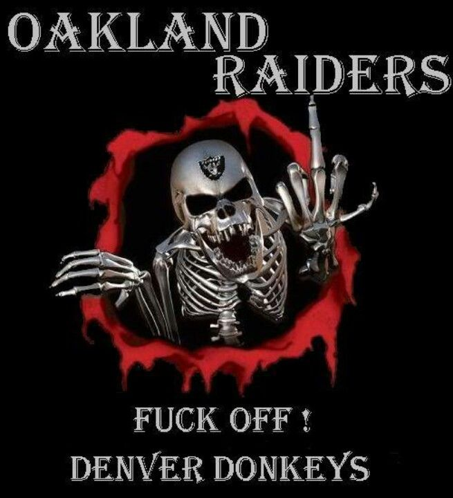 Oakland Raiders  Regardless if you're upset at me....we both know the Raiders are winning the game tonight, Last.