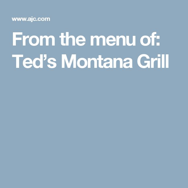 From the menu of: Ted's Montana Grill