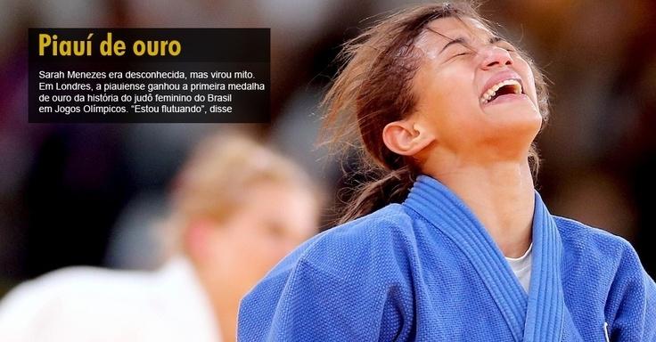 """Sarah Menezes era desconhecida, mas virou mito. Em Londres, a piauiense ganhou a primeira medalha de ouro da história do judô feminino do Brasil em Jogos Olímpicos. """"Estou flutuando"""", disse"""