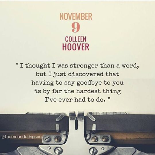 November 9 by Colleen Hoover. I can relate to this beautiful line from the book.