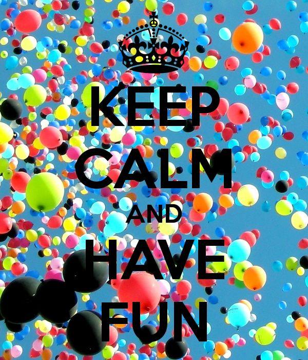 Keep calm & Have Fun
