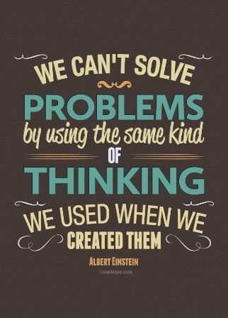 We can't solve problems by using the same kind of thinking we used when we created them. ~ Albert Einstein #inspiration #quotes