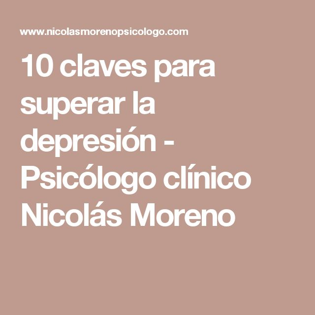 10 claves para superar la depresión - Psicólogo clínico Nicolás Moreno