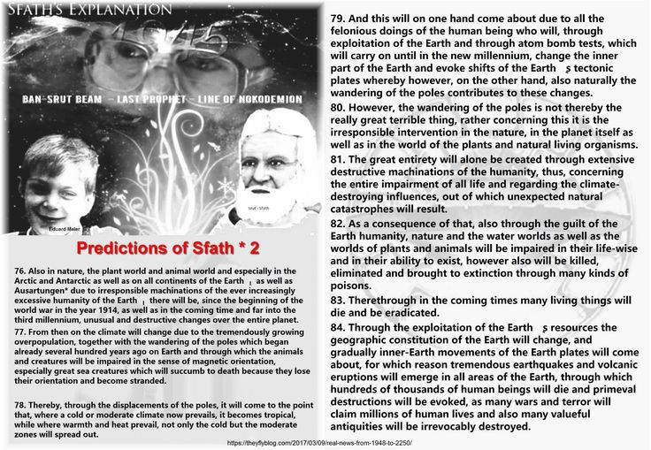 Predictions of Sfath * 2  from Wednesday, 1st of September, 1948  Excerpt from the 670th official Contact Conversation from the 11th January 2017  76. Also in nature, the plant world and animal world and especially in the Arctic and Antarctic as well as on all continents of the Earth – as well as Ausartungen* due to irresponsible machinations of the ever increasingly excessive humanity of the Earth – there will be, since the beginning of the world war in the year 1914, as well as in the…