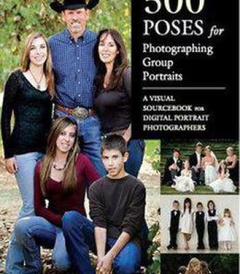 500 Poses For Photographing Group Portraits: A Visual Sourcebook For Digital Portrait Photographers PDF