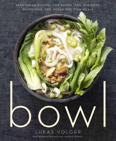 Bowl: Vegetarian Recipes for Ramen Pho Bibimbap Dumplings and Other One-dish Meals
