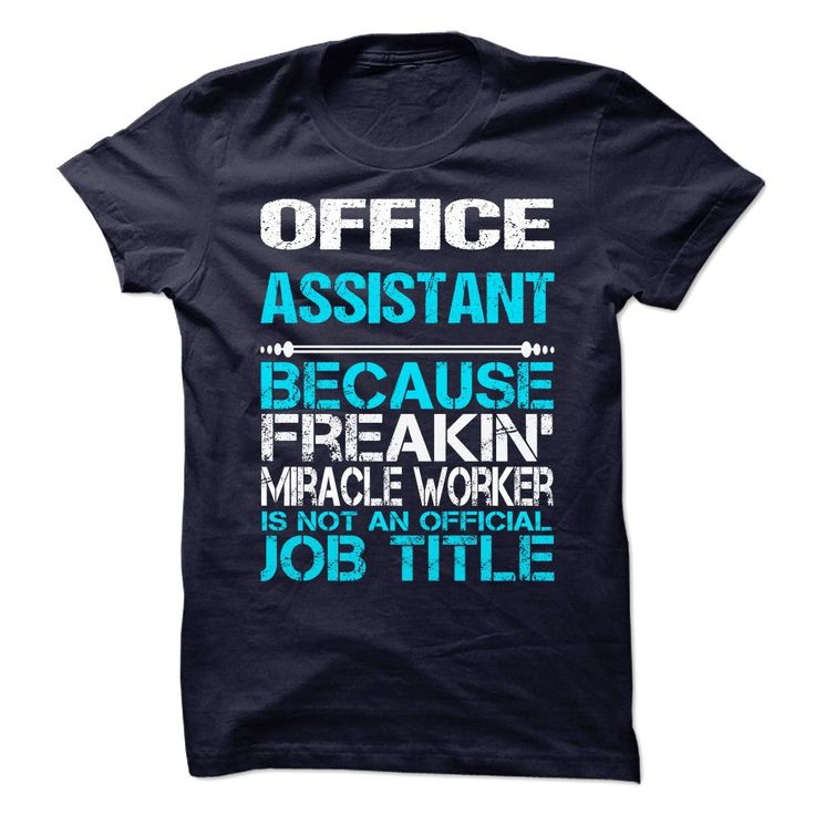 Office Assistant Because Freaking Miracle Worker Isn't An Official Job Title T-Shirt, Hoodie Office Assistant