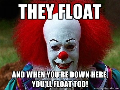 Pennywise The Clown   ... re down here, Youll float too! - Pennywise the Clown   Meme Generator