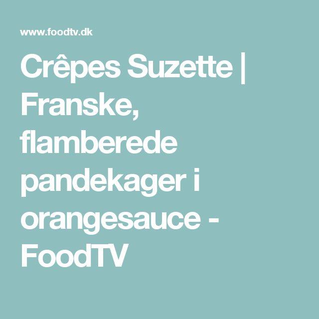 Crêpes Suzette   Franske, flamberede pandekager i orangesauce - FoodTV