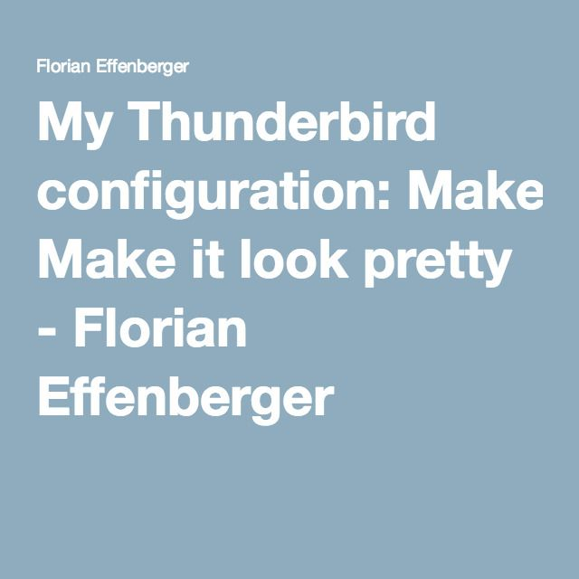 My Thunderbird configuration: Make it look pretty - Florian Effenberger