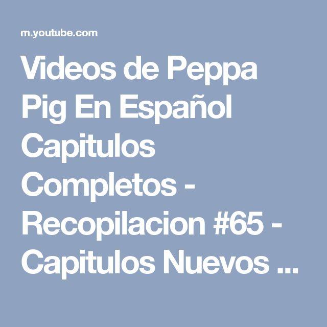 Videos de Peppa Pig En Español Capitulos Completos - Recopilacion #65 - Capitulos Nuevos 2016 - YouTube