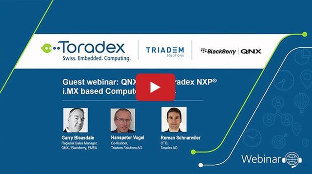 In this guest webinar from Triadem Solutions, you will be introduced to the full-featured realtime operating system QNX7 using ready-to-use Toradex Computer on Modules (CoMs)/ System on Modules (SoMs) to build reliable and secure devices with compelling Graphical User Interfaces (GUIs).
