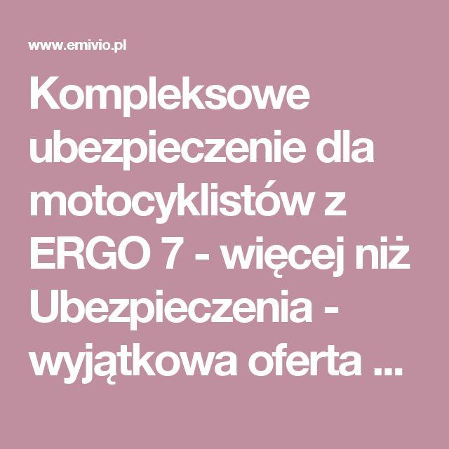 Kompleksowe ubezpieczenie dla motocyklistów z ERGO 7 - więcej niż Ubezpieczenia - wyjątkowa oferta - Mysłowice