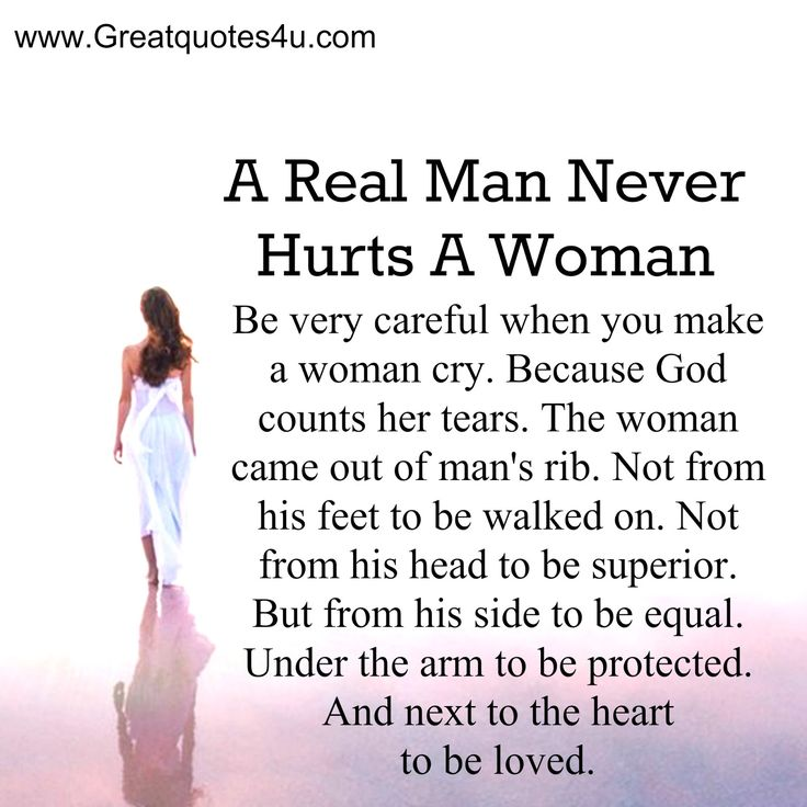 Where Is God When It Hurts Quotes: A Real Man Never Hurts A Woman. Be Very Careful When You