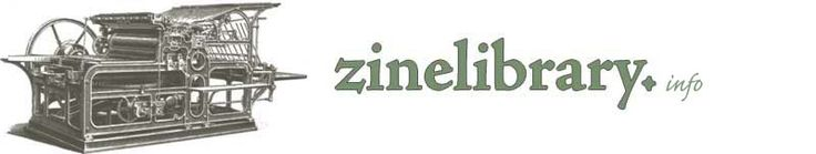Welcome to ZineLibrary.info. Here you will find hundreds of radical zines ready to print. You can also upload zines to the site