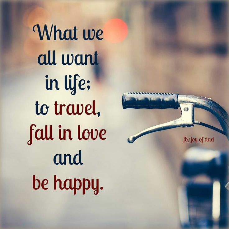 What we all want in life: to travel, fall in love and be happy.