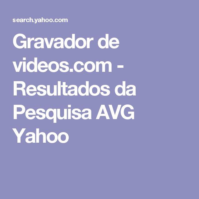 Gravador de videos.com - Resultados da Pesquisa AVG Yahoo