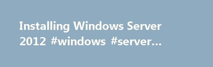 Installing Windows Server 2012 #windows #server #install http://sudan.nef2.com/installing-windows-server-2012-windows-server-install/  # Installing Windows Server 2012 Ensure that you have updated and digitally signed kernel-mode drivers for Windows Server 2012 If you install a Plug and Play device, you may receive a warning if the driver is not digitally signed. If you install an application that contains a driver that is not digitally signed, you will not receive an error during Setup. In…