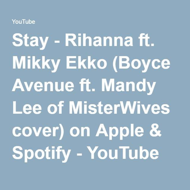 Stay -Rihanna ft. Mikky Ekko(Boyce Avenue ft. Mandy Lee of MisterWives cover) on Apple & Spotify - YouTube