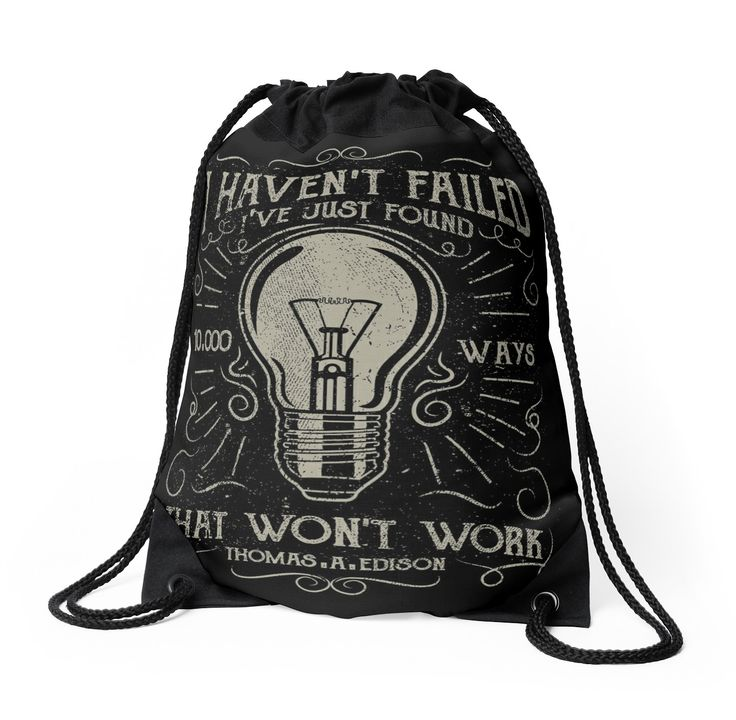 I haven't failed. I've just found 10000 ways that won't work. Thomas A. Edison by augustinet