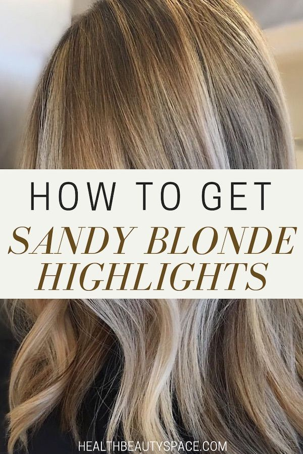 Learn How To Get Sandy Blonde Highlights With This Excellent