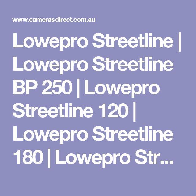 Lowepro Streetline | Lowepro Streetline BP 250 | Lowepro Streetline 120 | Lowepro Streetline 180 | Lowepro Streetline 180 | Cameras Direct Australia